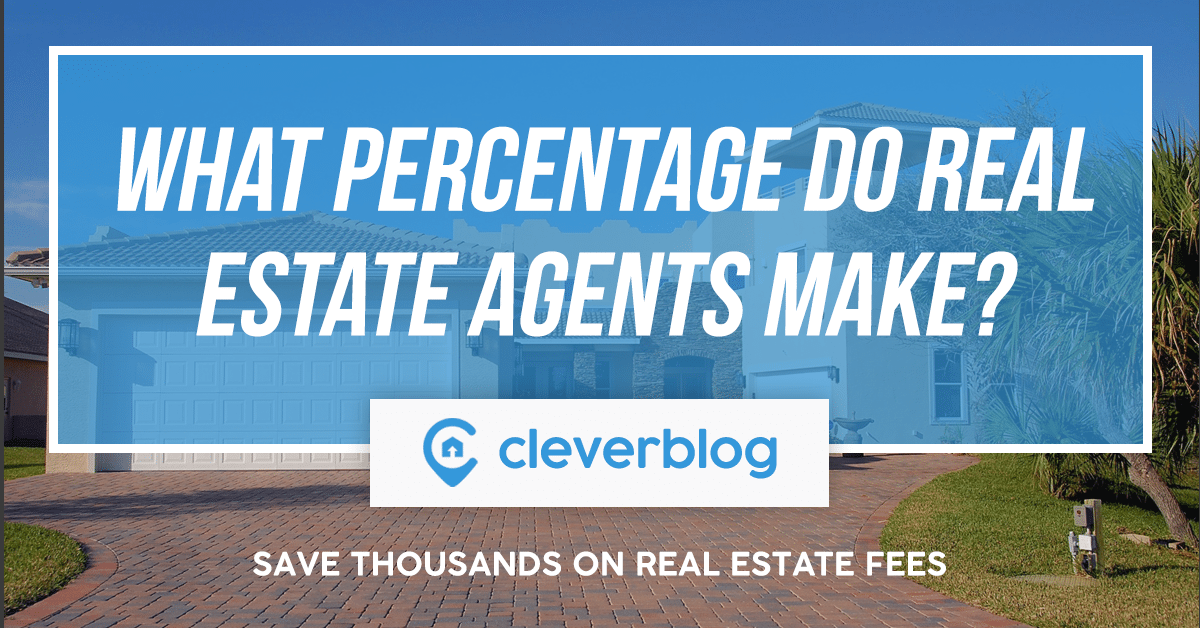 What Commission Percentage Do Real Estate Agents Make? | Clever Real Estate  Blog