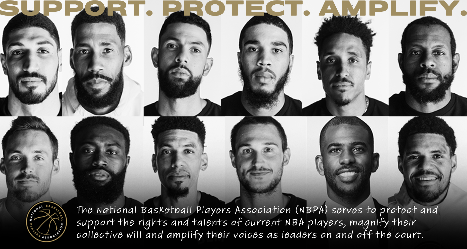 Protect. Support. Amplify. The National Basketball Players Association (NBPA) serves to protect and support the rights and talents of current NBA players, magnify their collective will and amplify their voices as leaders on and off the court.